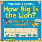 How Big is the Lion?: My First Book of Measuring by William Accorsi (Board book, 2010)
