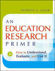 An Education Research Primer: How to Understand, Evaluate and Use it by Patricia A. Lauer (Paperback, 2006)
