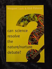 CAN SCIENCE RESOLVE THE NATURE/NURTURE DEBATE? by M LOCK & G PALSSON- P/B*PROOF*