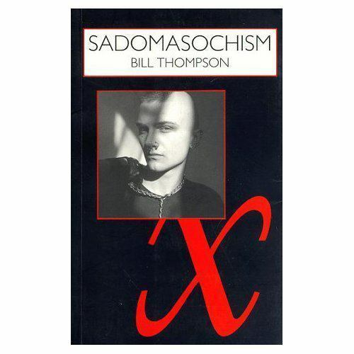 """""""Sadomasochism : Painful Perversion or Pleasurable Play? by Thompson, Bill """""""