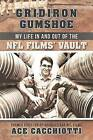 Gridiron Gumshoe: My Life in and Out of the NFL Films' Vault by Ace Cacchiotti (Paperback / softback, 2013)