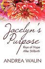 Jocelyn's Purpose: Rays of Hope After Stillbirth by Andrea Waun (Paperback / softback, 2009)