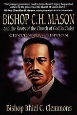 Bishop C. H. Mason and the Roots of the Church of God in Christ by Ithiel...