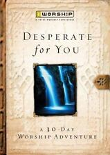 Worship Devotional: Desperate for You : A 30 Day Worship Adventure by Roberta Cr