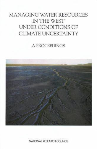Managing Water Resources in the West under Conditions of Climate Uncertainty ...