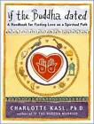 If the Buddha Dated: A Handbook for Finding Love on a Spiritual Path by Charlotte Kasl (CD-Audio, 2010)