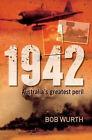 1942: Australia's Greatest Peril by Bob Wurth (Paperback, 2008)