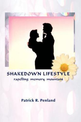 Shakedown Lifestyle: Rapelling Memory Mountain: By Patrick R. Penland