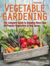 Vegetable Gardening : The Complete Guide to Growing More Than 40 Popular...