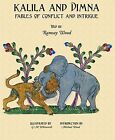 Kalila and Dimna: (From the Panchatantra, Jatakas, Bidpai, Kalilah and Dimnah and Lights of Canopus): v. 2: Fables of Conflict and Intrigue by Ramsay Wood, Michael Wood (Paperback, 2011)