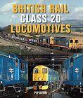 British Rail Class 20 Locomotives by Pip Dunn (Hardback, 2016)