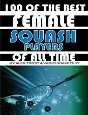 100 of the Best Female Squash Players of All Time by Alex Trost and Vadim...