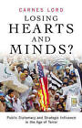 Losing Hearts and Minds?: Public Diplomacy and Strategic Influence in the Age of Terror by Carnes Lord (Hardback, 2006)