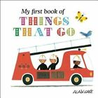 My First Book of Things That Go by Alain Gree (Board book, 2015)
