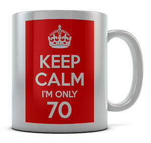 Keep Calm I'm Only 70 Mug Cup Gift Idea Present Birthday Coffee Tea
