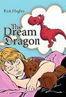 The Dream Dragon by Rick Hughes (Hardback, 2012)