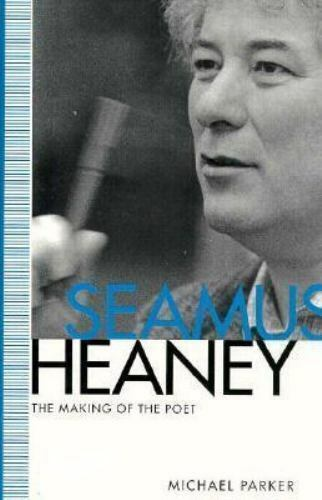 Seamus Heaney: The Making of the Poet, Parker, Michael, Good Book