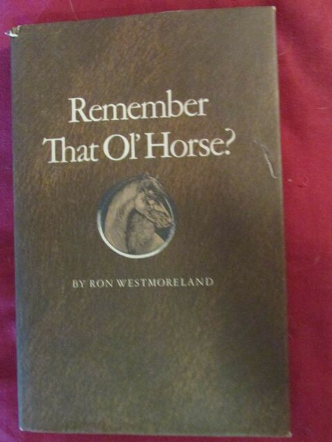 REMEMBER THAT OL' HORSE? by RON WESTMORELAND--HC/DJ/1st/SIGNED