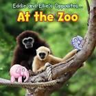 Eddie and Ellie's Opposites at the Zoo by Daniel Nunn (Hardback, 2013)