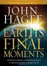 Earth's Final Moments : Powerful Insight and Understanding of the Prophetic Signs That Surround Us by John Hagee (2011, Hardcover)