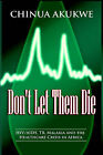 Don't Let Them Die: HIV/AIDS, TB, Malaria and the Healthcare Crisis in Africa by Chinua Akukwe (Paperback, 2006)