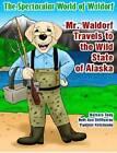 Mr. Waldorf Travels to the Wild State of Alaska by Beth Ann Stifflemire, Barbara Terry (Paperback / softback, 2016)
