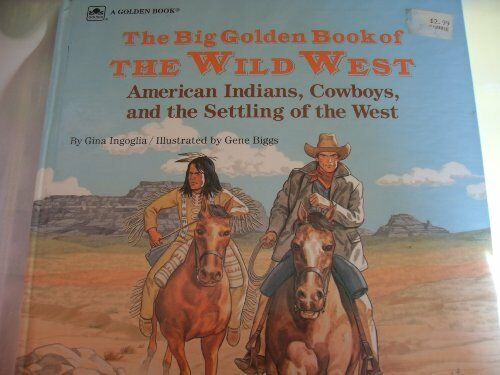 The Big Golden Book Of The Wild West American Indians Cowboys And