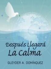 Despues Llegara la Calma by Gleyder A. Dominquez (2008, Paperback)