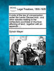 A Code of the Law of Compensation Under the Lands Clauses Acts: And Other Statutes Relating to the Compulsory Purchase or Injurious Affecting of Land: Together with an Appendix .... by Sylvain Mayer (Paperback / softback, 2010)
