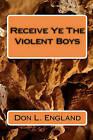 Receive Ye the Violent Boys: Preyhunter by Don L England, D L England (Paperback / softback, 2010)