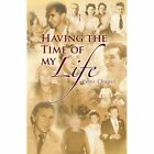 Having The Time of My Life 9781436349550 by Peter Chapel Hardcover