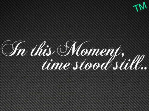 """/""""In this Moment time stood still../"""" Wall Art Decal Sticker Vinyl Decoration"""