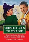 Tobacco Goes to College: Cigarette Advertising in Student Media, 1920-1980 by Elizabeth Crisp Crawford (Paperback, 2014)