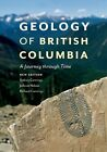 Geology of British Columbia: A Journey Through Time by Sydney G. Cannings, Richard Cannings, JoAnne Nelson (Paperback, 2011)