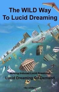The-WILD-Way-to-Lucid-Dreaming-Lucid-Dreaming-On-Demand-1st-Book-On-WILDs