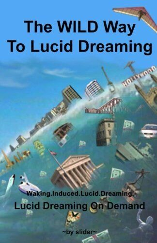 The WILD Way to Lucid Dreaming - Lucid Dreaming On Demand - 1st Book On WILDs!