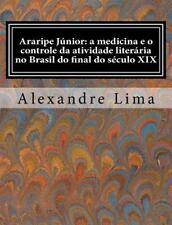 Araripe Júnior : A Medicina e O Controle Da Atividade Literária No Brasil Do...