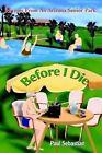 Before I Die Rhymes From an Arizona Senior Park 9780595307142 by Paul Sebastian