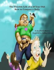 The Terrible Life of a 10 Year Old : How to Conquer a Bully by Pamela Reaves...
