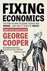 Fixing Economics: The Story of How the Dismal Science Was Broken - And How it Could be Rebuilt by George Cooper (Paperback, 2016)