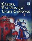 Lasers, Ray Guns and Light Cannons! : Projects from the Wizard's Workbench by Gordon McComb (1997, Hardcover)