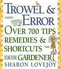 Trowel and Error: Over 700 Tips, Remedies and Short Cuts for the Gardener by Sharon Lovejoy (Paperback, 2003)