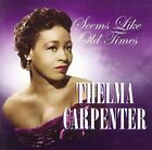 Seems Like Old Times * by Thelma Carpenter (CD, Nov-2006, Sepia Records)