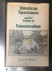 John-F-Reiger-Book-American-Sportsmen-And-The-Origins-Of-Conservation-Hunting