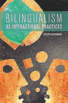 Bilingualism as Interactional Practices by Gafaranga, Joseph (Hardback book, 201