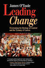 Leading Change: Overcoming the Ideology of Comfort and the Tyranny of Custom by James O'Toole (Hardback, 1995)