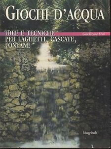 Giochi-d-039-acqua-Idee-e-tecniche-per-laghetti-cascate-fontane-Gianfranco-Fani