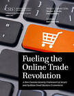 Fueling the Online Trade Revolution: A New Customs Security Framework to Secure and Facilitate Small Business E-Commerce by Kati Suominen (Paperback, 2015)