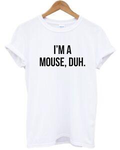 15e1fb7860d4 I'm A Mouse, Duh. T shirt Mean Quote Hipster Fashion Top Women Men ...