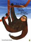 Slowly, Slowly, Slowly, Said the Sloth by Eric Carle (Hardback, 2007)